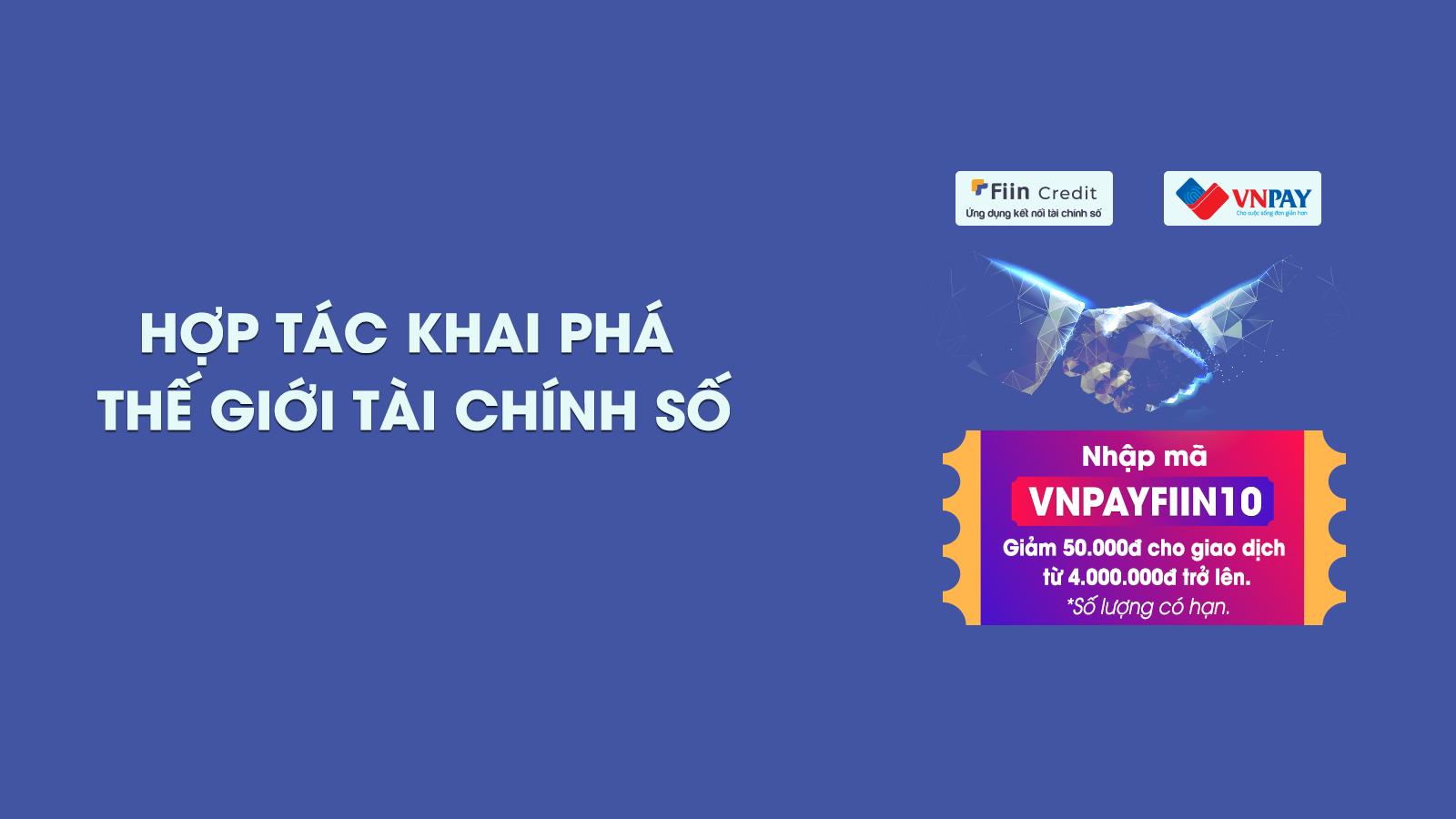 Fiin Credit hợp tác VNPAY ra mắt ưu đãi giảm 50k khi nhập mã VNPAYFIIN10.